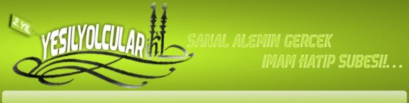 YEŞİLYOLCULAR  | SANAL ALEMİN İMAM HATİP ŞUBESİ