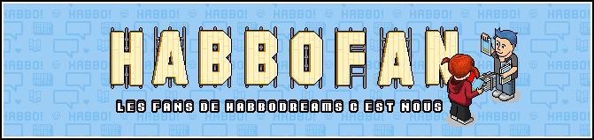 HabboFan - Les Fans de HabboDreams c'est nous !